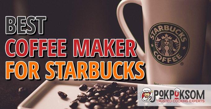 Best Coffee Maker For Starbucks