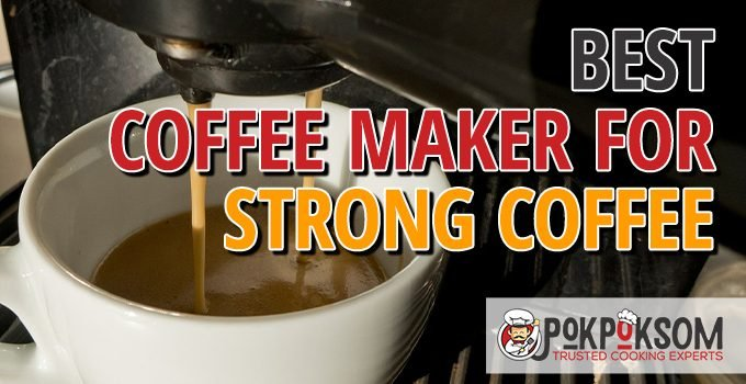 Best Coffee Maker For Strong Coffee