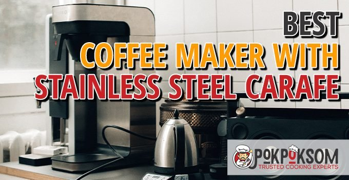 Best Coffee Maker With Stainless Steel Carafe