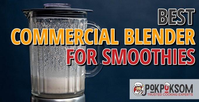 Best Commercial Blender For Smoothies