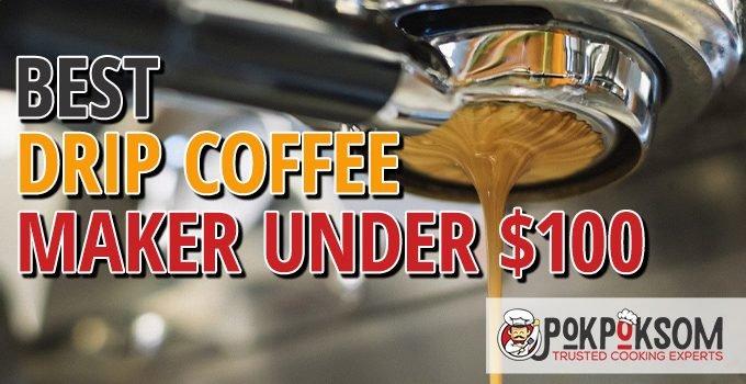 Best Drip Coffee Maker Under $100