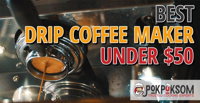Best Drip Coffee Maker Under $50