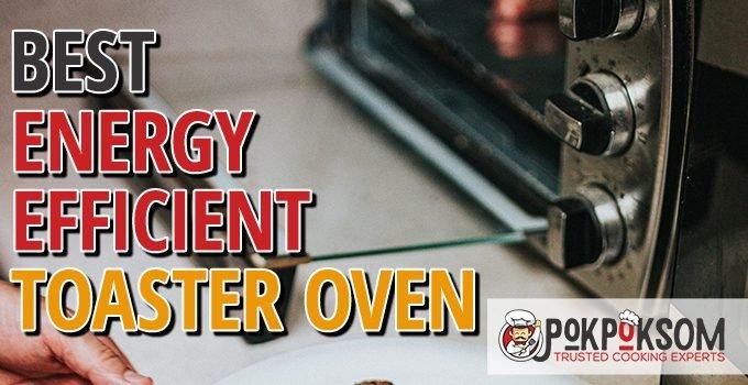 Best Energy Efficient Toaster Oven