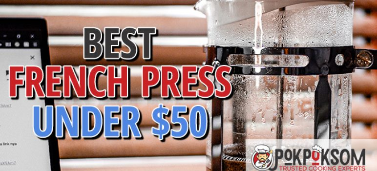 Best French Press Under $50