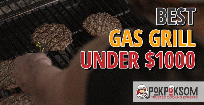 Best Gas Grill Under $1,000