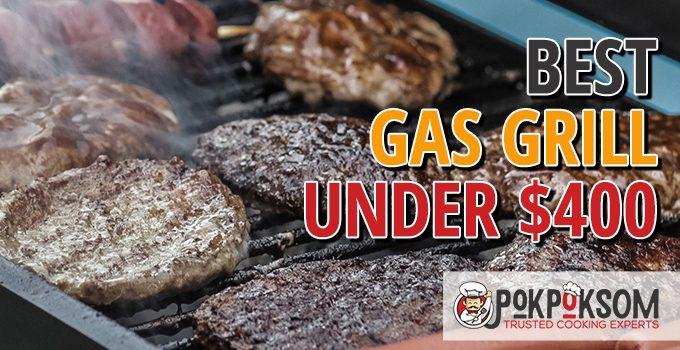 Best Gas Grill Under $400