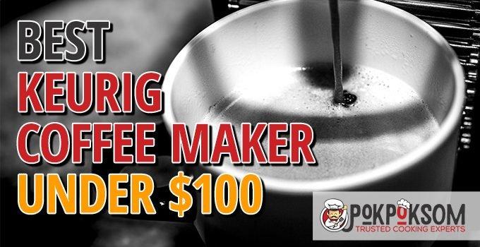 Best Keurig Coffee Maker Under $100
