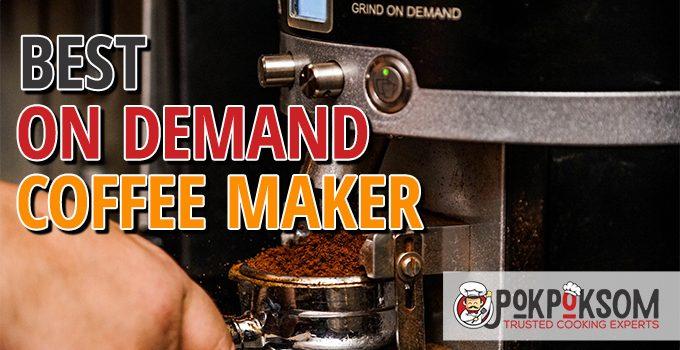 Best On Demand Coffee Maker