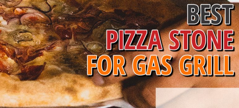 Best Pizza Stone For Gas Grill
