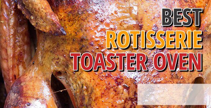 Best Rotisserie Toaster Oven