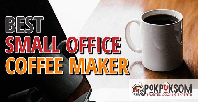 Best Small Office Coffee Maker