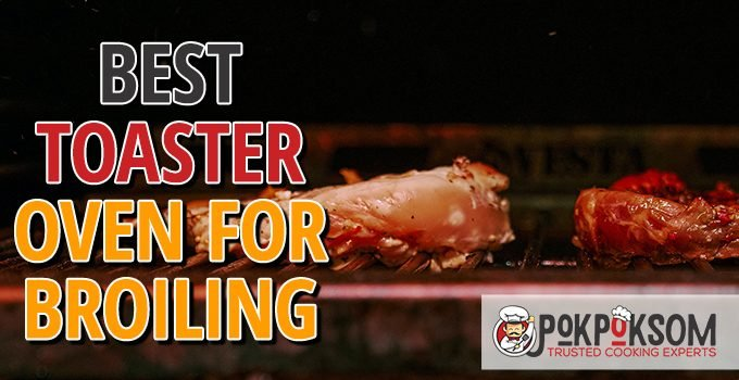 Best Toaster Oven For Broiling