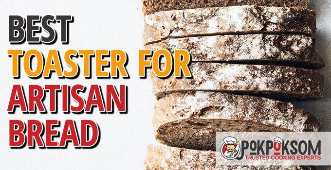 Best Toaster For Artisan Bread
