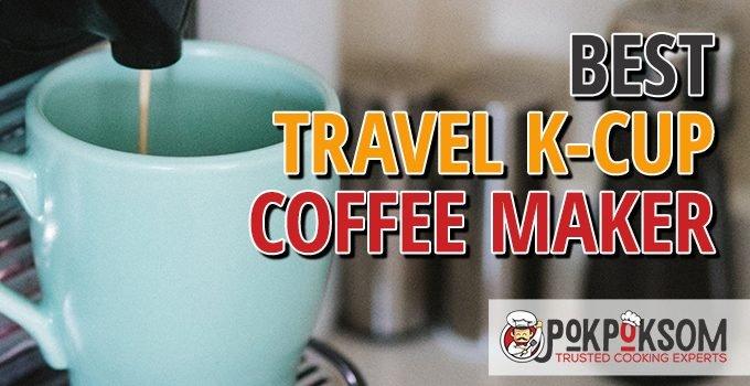 Best Travel K Cup Coffee Maker