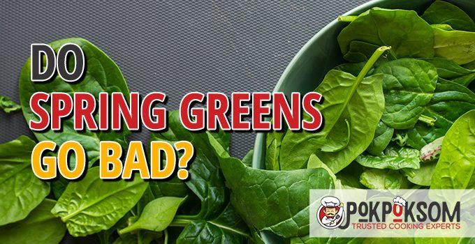 Do Spring Greens Go Bad