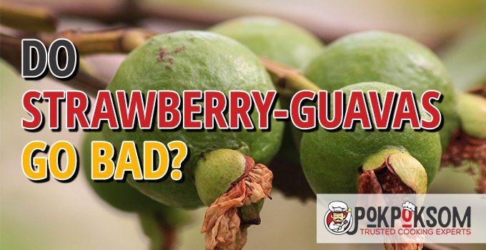 Do Strawberry Guavas Go Bad