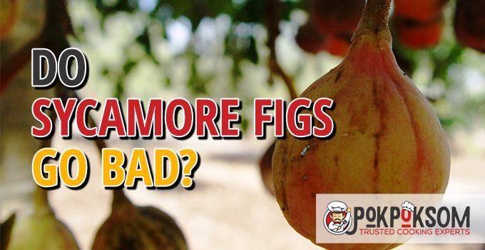 Do Sycamore Figs Go Bad