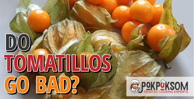 Do Tomatillos Go Bad