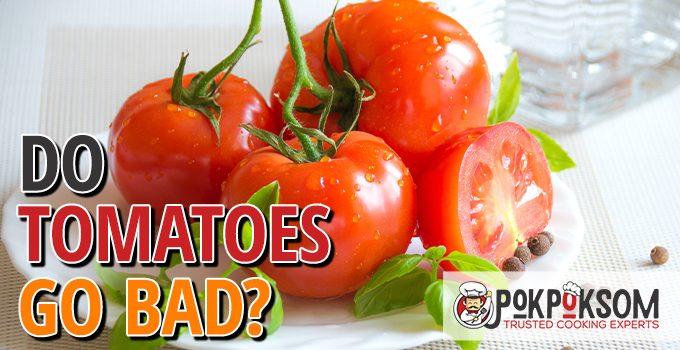 Do Tomatoes Go Bad