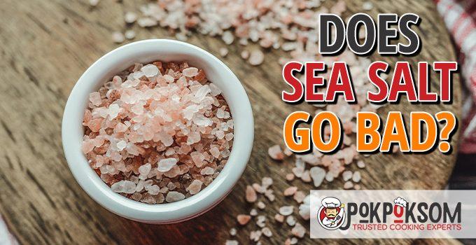 Does Sea Salt Go Bad