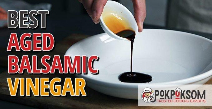 Best Aged Balsamic Vinegar