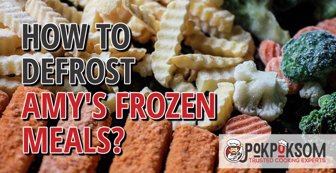 How To Defrost Amy's Frozen Meals
