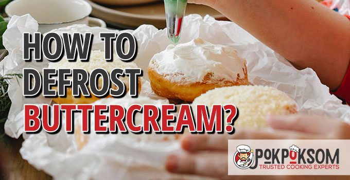 How To Defrost Buttercream