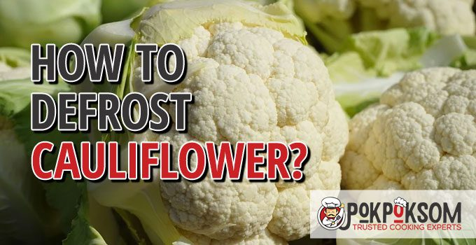 How To Defrost Cauliflower