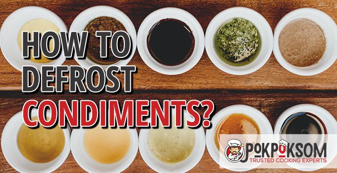 How To Defrost Condiments