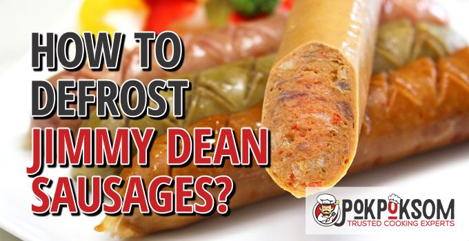How To Defrost Jimmy Dean Sausages