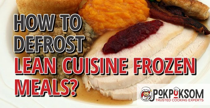 How To Defrost Lean Cuisine Frozen Meals