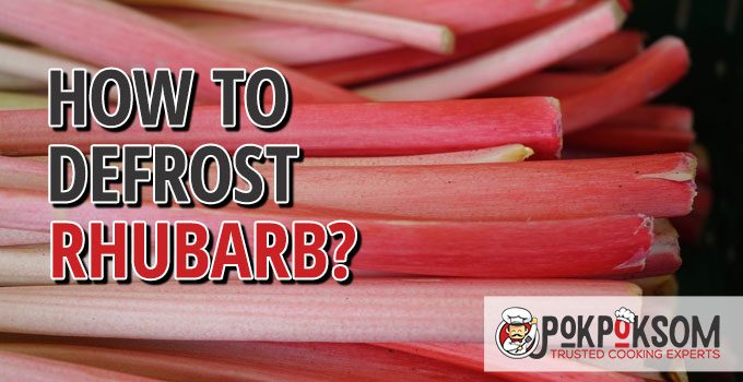 How To Defrost Rhubarb