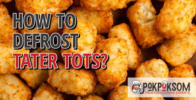 How To Defrost Tater Tots