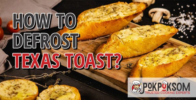 How To Defrost Texas Toast
