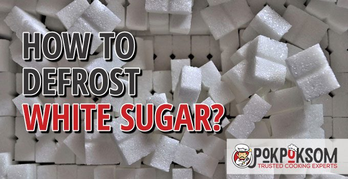 How To Defrost White Sugar