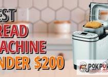5 Best Bread Machines Under $200 (Reviews Updated 2021)