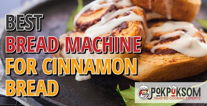 Best Bread Machine For Cinnamon Bread