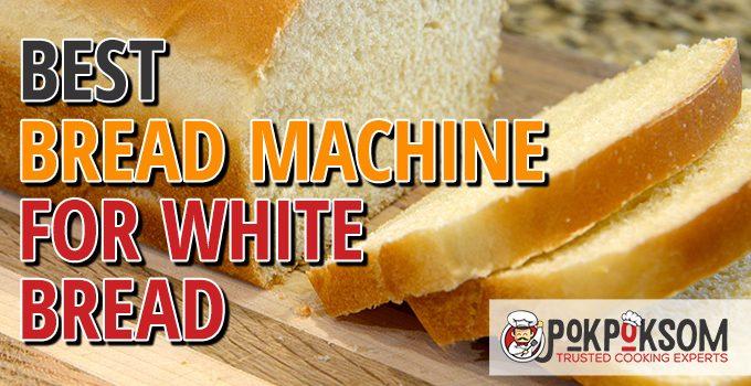 Best Bread Machine For White Bread