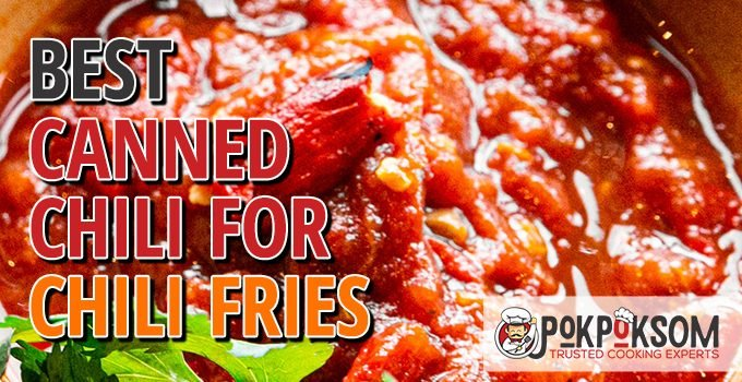Best Canned Chili For Chili Cheese Fries