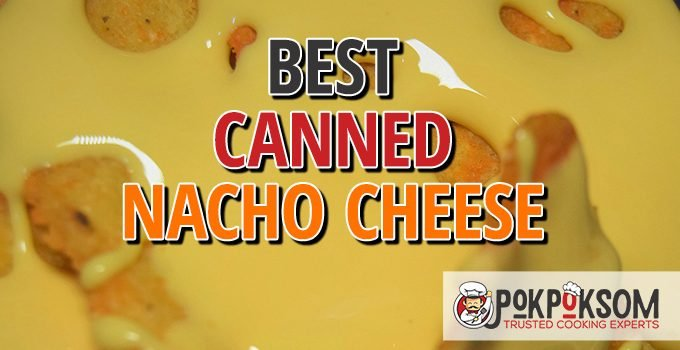 Best Canned Nacho Cheese