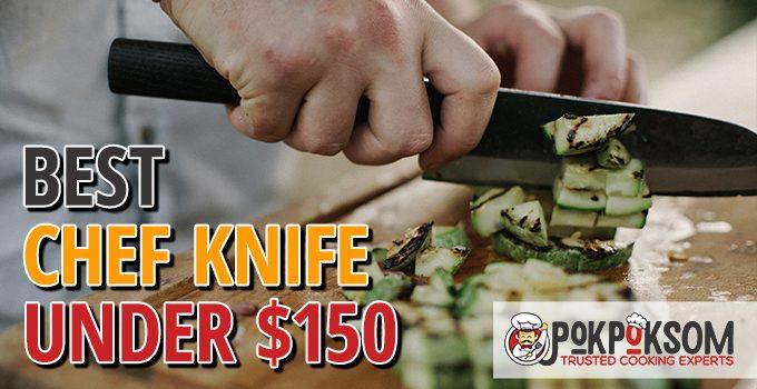 Best Chef Knife Under $150