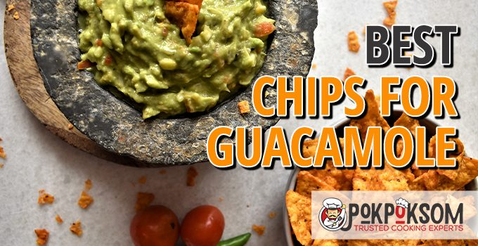 Best Chips For Guacamole