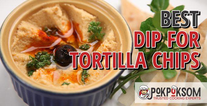 Best Dip For Tortilla Chips