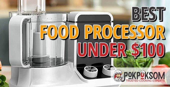Best Food Processor Under $100