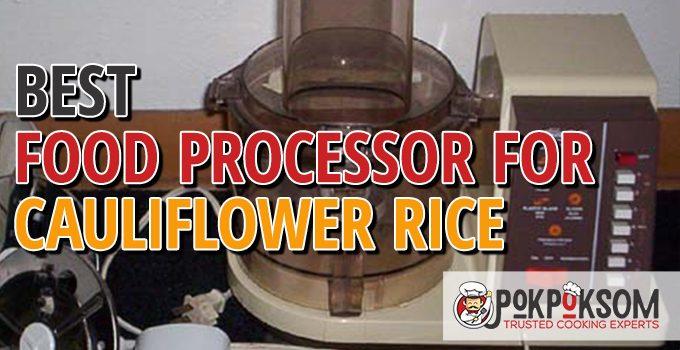 Best Food Processor For Cauliflower Rice