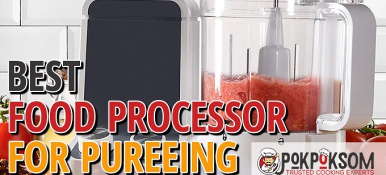 Best Food Processor For Pureeing