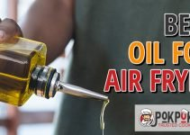5 Best Oils for Air Fryers (Reviews Updated 2021)