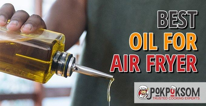 Best Oil For Air Fryer
