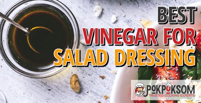 Best Vinegar For Salad Dressing