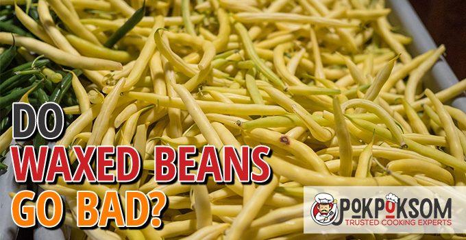 Do Waxed Beans Go Bad
